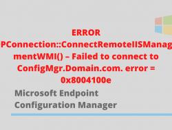 ERROR DPConnection::ConnectRemoteIISManagementWMI() – Failed to connect to ConfigMgr.Domain.com. error = 0x8004100e