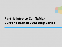 Part 1: Intro to ConfigMgr Current Branch 2002 Blog Series