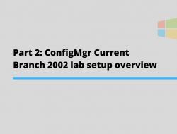 Part 2: ConfigMgr 2002 Lab Overview