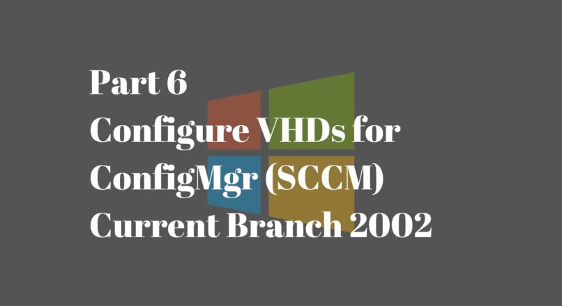 Part 6: Configure VHDs for ConfigMgr CB Lab